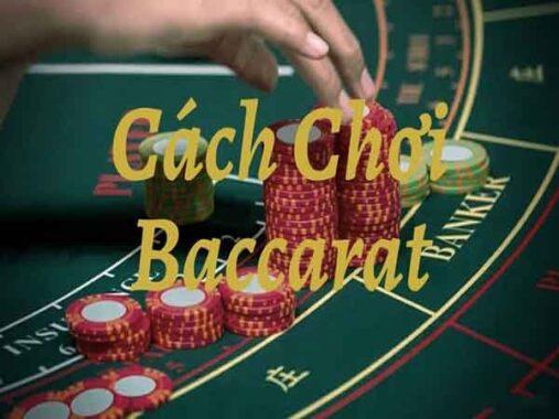 Hướng dẫn cách chơi bài baccarat dễ lụm tiền từ nhà cái